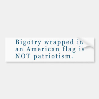 Bigotry + American Flag is not Patriotism Car Bumper Sticker