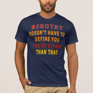 Bigotry Doesn't Have to Define You T-Shirt