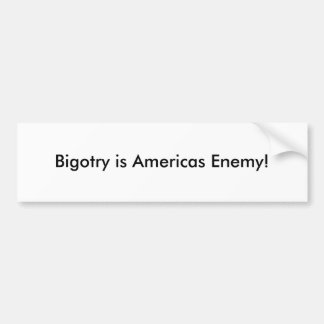 Bigotry is Americas Enemy! Car Bumper Sticker