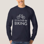 Bike shirt with fun slogan | I'd rather be biking