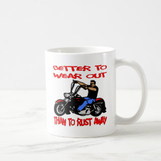 Biker Better To Wear Out Than to Rust Away Coffee Mug