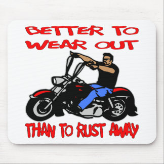 Biker Better To Wear Out Than to Rust Away Mouse Pad