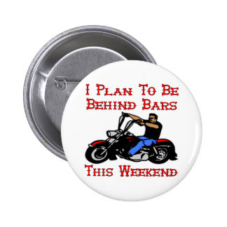 Biker I Plan On Being Behind Bars This Weekend Button