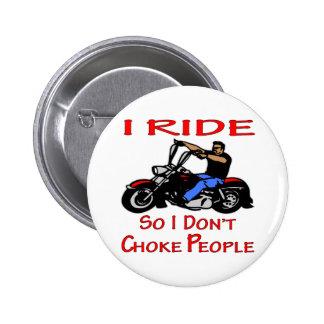 Biker I Ride So I Don't Choke People Button