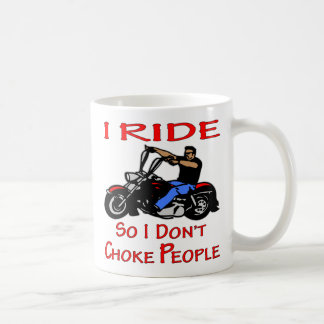 Biker I Ride So I Don't Choke People Coffee Mug