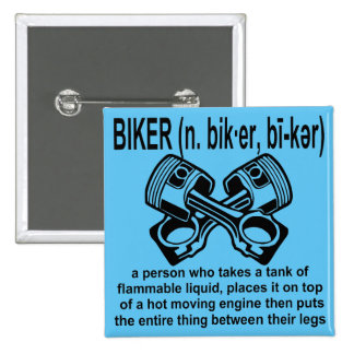 Biker (n) Definition: A Person Who Takes A Tank Of Button