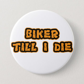 Biker Till i Die Badge Pinback Button