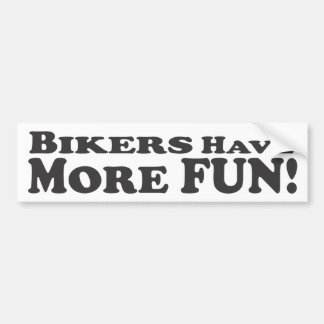 Bikers Have More Fun! - Bumper Sticker