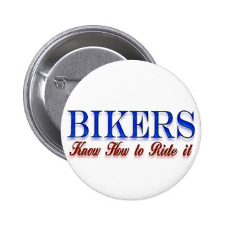 bikers know how to ride it pinback button