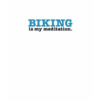 Biking Is Meditation (the blue route) shirt
