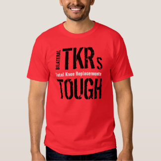 """""""BILATERAL TKRs TOUGH - Total Knee Replacement"""" T-shirt"""