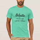 Bilgistic, pile of love meat T-Shirt