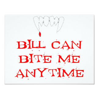 "Bill can bite me ANYTIME 4.25"" X 5.5"" Invitation Card"