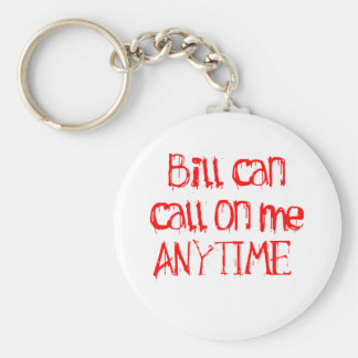Bill can call on me ANYTIME Basic Round Button Keychain
