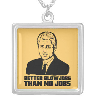 Bill Clinton Better Blowjobs than No Jobs Pendant