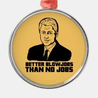 Bill Clinton Better Blowjobs than No Jobs Christmas Tree Ornament