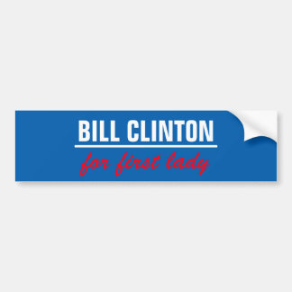 Bill clinton for first lady bumper sticker