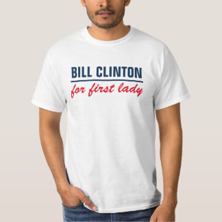 Bill clinton for first lady T-Shirt