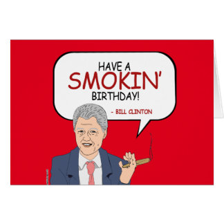 Bill Clinton Greeting - Have a Smokin' Birthday -. Card