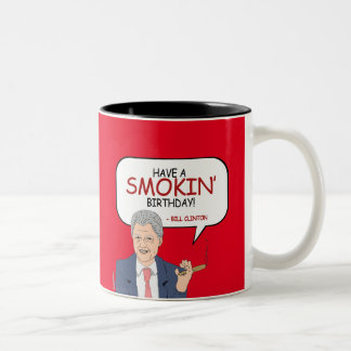 Bill Clinton Greeting - Have a Smokin' Birthday -. Two-Tone Coffee Mug
