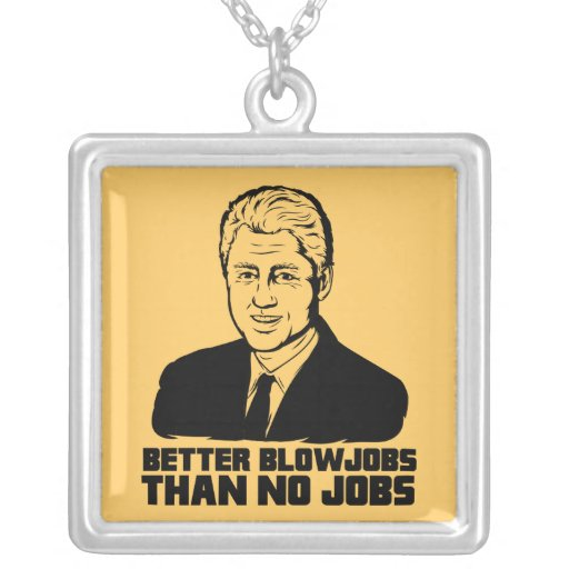 Bill Clinton: Un mejor Blowjobs que ningún trabajo Joyeria Personalizada
