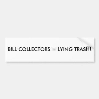 BILL COLLECTORS = LYING TRASH! CAR BUMPER STICKER
