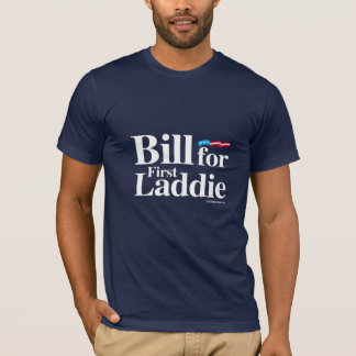 Bill for First Laddie - Anti Hillary T-Shirt
