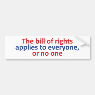 Bill of rights applies to everyone bumper sticker