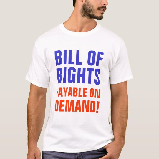 Bill of Rights - Payable on Demand! T-Shirt