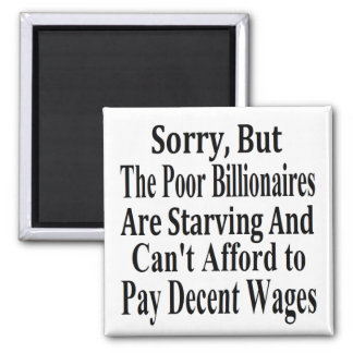 Billionaires Can't Afford To Pay Decent Wages 2 Inch Square Magnet