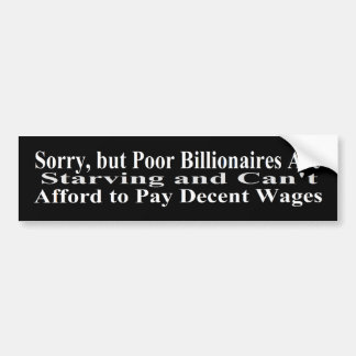 Billionaires Can't Afford To Pay Decent Wages Car Bumper Sticker