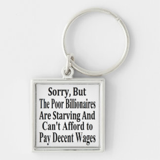 Billionaires Can't Afford To Pay Decent Wages Keychain
