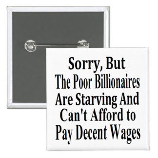 Billionaires Can't Afford To Pay Decent Wages Pinback Button