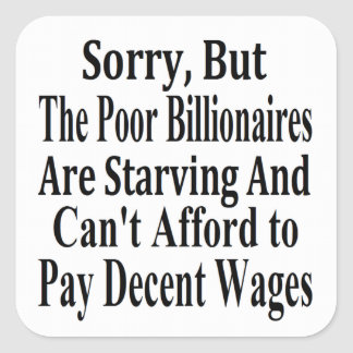 Billionaires Can't Afford To Pay Decent Wages Square Stickers