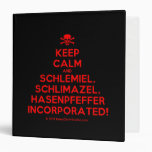 [Skull crossed bones] keep calm and schlemiel, schlimazel, hasenpfeffer incorporated!  Binders
