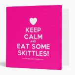 [Love heart] keep calm and eat some skittles!  Binders