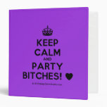 [Crown] keep calm and party bitches! [Love heart]  Binders