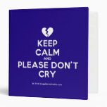 [Broken heart] keep calm and please don't cry  Binders