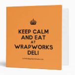 [Crown] keep calm and eat at wrapworks deli  Binders