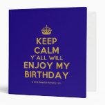[Crown] keep calm y'all will enjoy my birthday  Binders