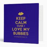 [Two hearts] keep calm cuse i love my bubbies  Binders