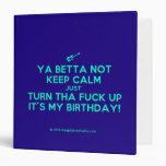 [Electric guitar] ya betta not keep calm just turn tha fuck up it's my birthday!  Binders