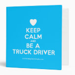 [Love heart] keep calm and be a truck driver  Binders
