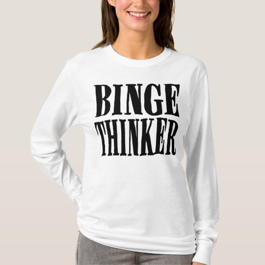 Binge Thinker T (light) T-Shirt