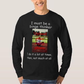 Binge Thinker - Upload Your Own Fun Photo T-Shirt