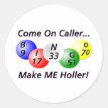 Bingo! Come on Caller, Make ME Holler! Classic Round Sticker
