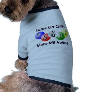Bingo! Come on Caller, Make ME Holler! Pet Shirt