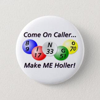Bingo! Come on Caller, Make ME Holler! Pinback Button