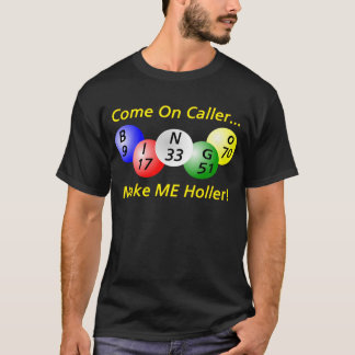 Bingo! Come on Caller, Make ME Holler! T-Shirt