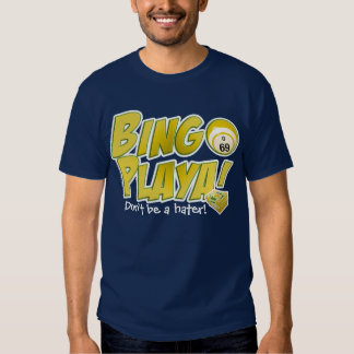 Bingo Playa! Don't be a hater! T-Shirt